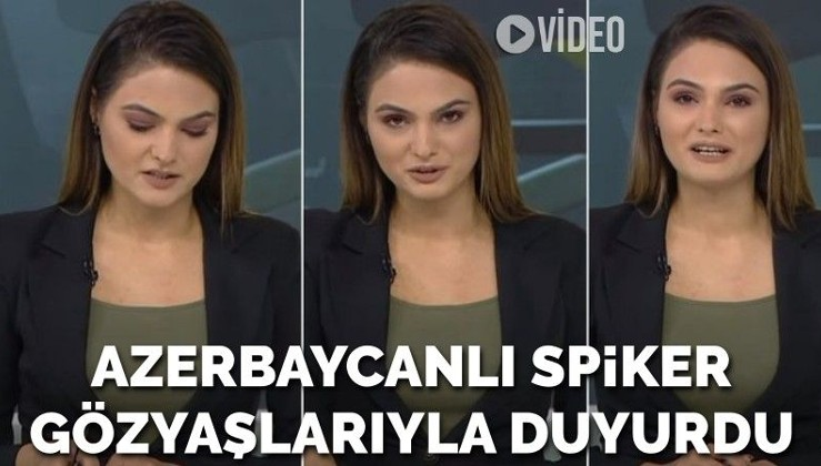 Azerbaycanlı spiker ağlayarak duyurdu