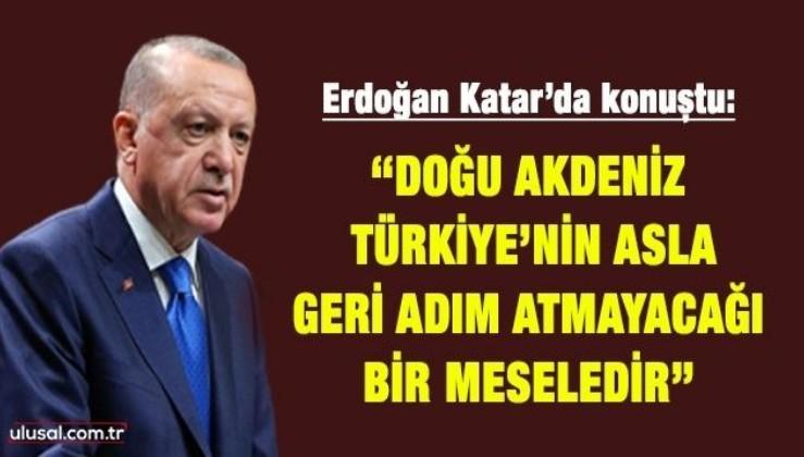 """Cumhurbaşkanı Erdoğan Katar'da konuştu: """"Doğu Akdeniz, Türkiye'nin asla geri adım atmayacağı bir meseledir"""""""