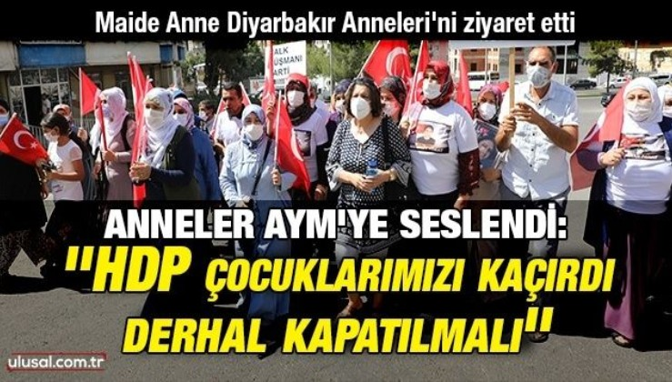 """Maide Anne Diyarbakır Anneleri'ni ziyaret etti: """"HDP çocuklarımızı kaçırdı, derhal kapatılmalı"""""""