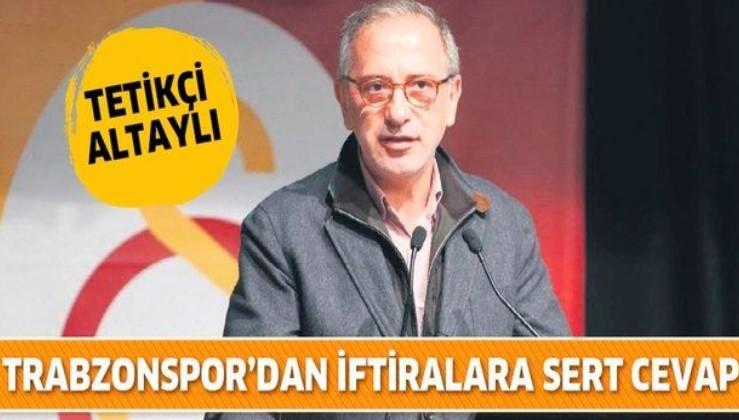 Trabzonspor'dan Fatih Altaylı'nın açıklamalarına sert cevap!