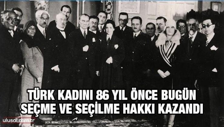 Türk kadını 86 yıl önce bugün seçme ve seçilme hakkı kazandı