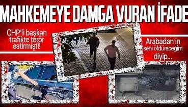 CHP'li Fethiye Belediye Başkanı Alim Karaca trafikte terör estirmişti! Mahkemeye damga vuran tanık ifadesi