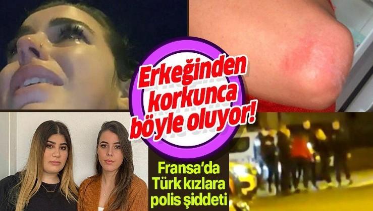 Fransa'da iki Türk kıza polis şiddeti: Burası sizin ülkeniz değil, siz buranın kurallarını bilemezsiniz