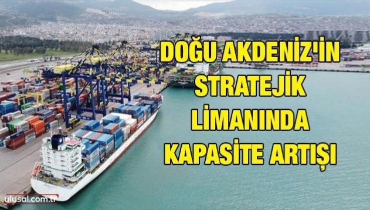 Doğu Akdeniz'in stratejik limanında kapasite artışı