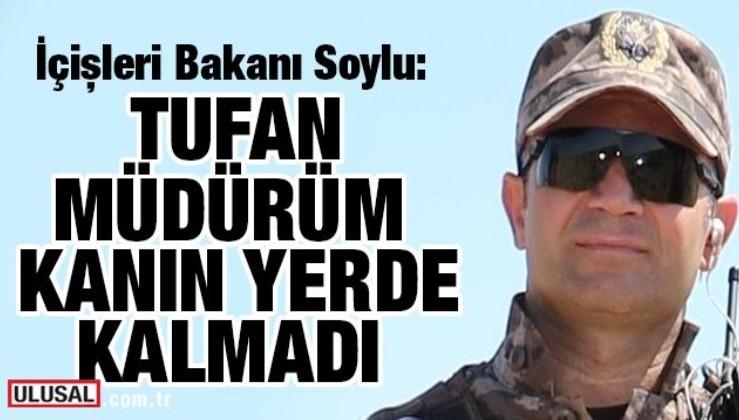 İçişleri Bakanı Süleyman Soylu: Tufan Müdürüm, kanın yerde kalmadı