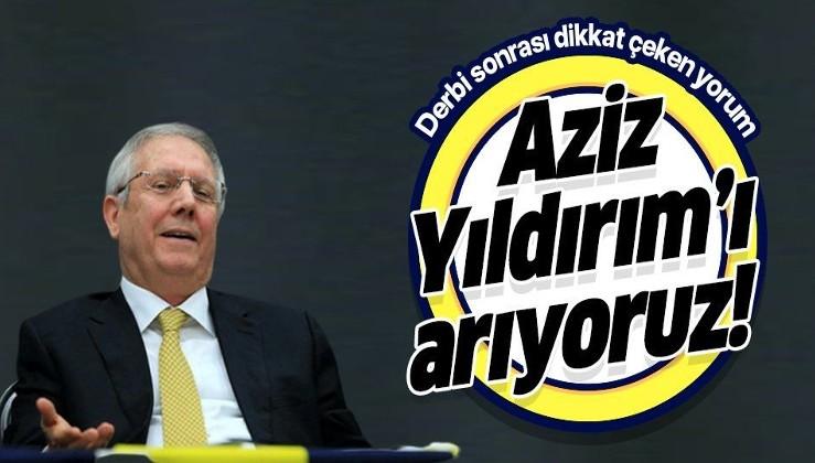 Fenerbahçe - Galatasaray derbisi sonrası çarpıcı sözler: Aziz Yıldırım'ı arıyoruz