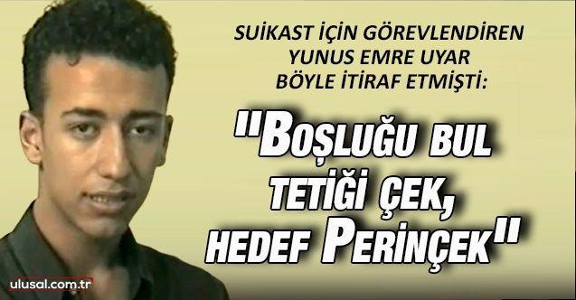 Yunus Emre Uyar Perinçek'e suikastı böyle açıklamıştı