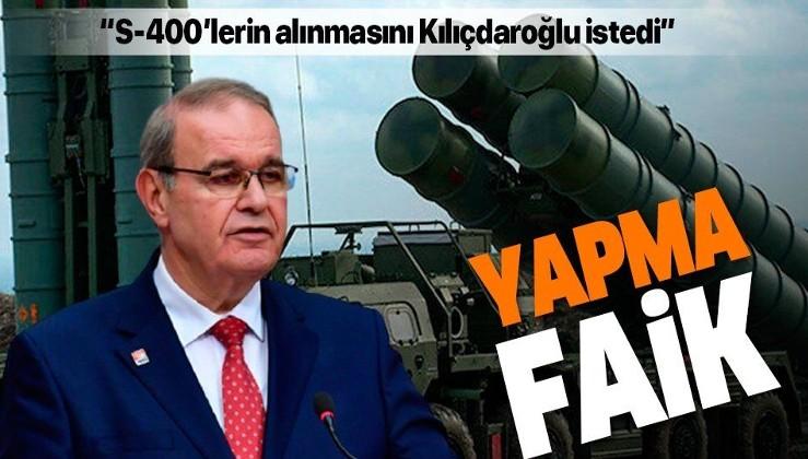 Faik Öztrak'tan fıkra gibi S-400 açıklaması: Alınmasını Kemal Kılıçdaroğlu istedi