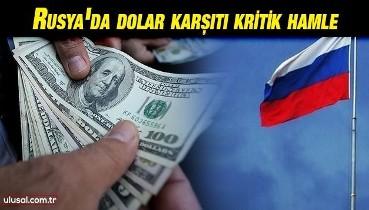 Rusya'da dolar karşıtı kritik hamle