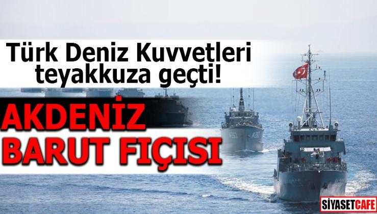 Türk Deniz Kuvvetleri teyakkuza geçti! AKDENİZ BARUT FIÇISI