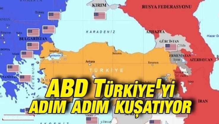 ABD Türkiye'yi adım adım kuşatıyor