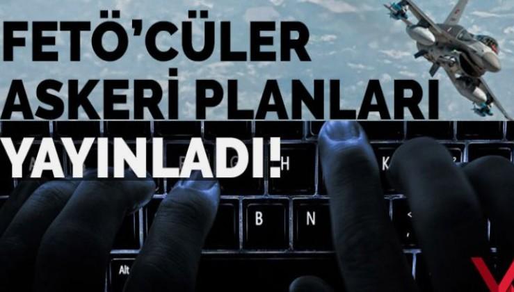 FETÖ'cüler Türkiye'nin askeri harekat planlarını deşifre etti