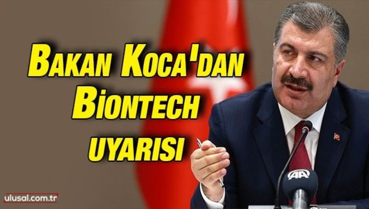 Sağlık Bakanı Fahrettin Koca'dan Biontech uyarısı