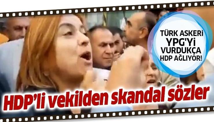 Türk askeri YPG'yi vurdukça HDP ağlıyor! HDP'li milletvekilinden tepki çeken harekat açıklamaları!