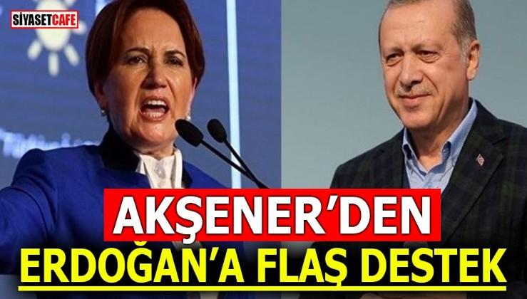 Akşener'den Erdoğan'a flaş destek