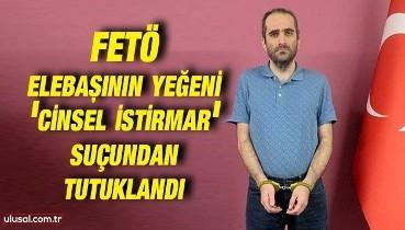 FETÖ elebaşının yeğeni Selahaddin Gülen 'cinsel istirmar' suçundan tutuklandı