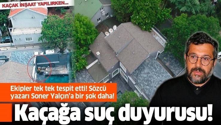 Sözcü Gazetesi Yazarı Soner Yalçın'ın yeni kaçağına belediyeden suç duyurusu