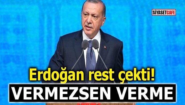 Erdoğan açıktan rest çekti! Vermezsen verme