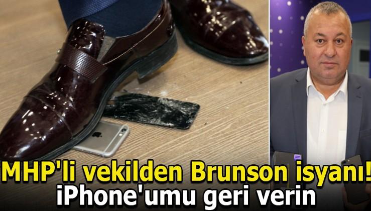 MHP'li vekilden Brunson isyanı! iPhone'umu geri verin