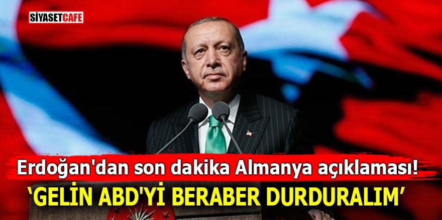 Erdoğan'dan son dakika Almanya açıklaması! Gelin ABD'yi beraber durduralım