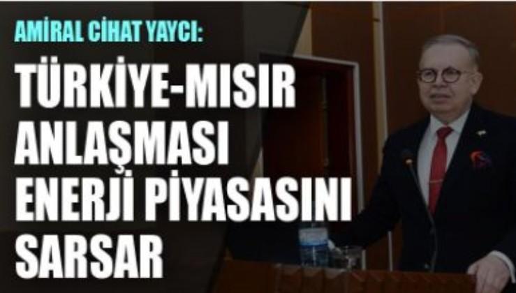Amiral Cihat Yaycı: Türkiye-Mısır anlaşması enerji piyasasını sarsar