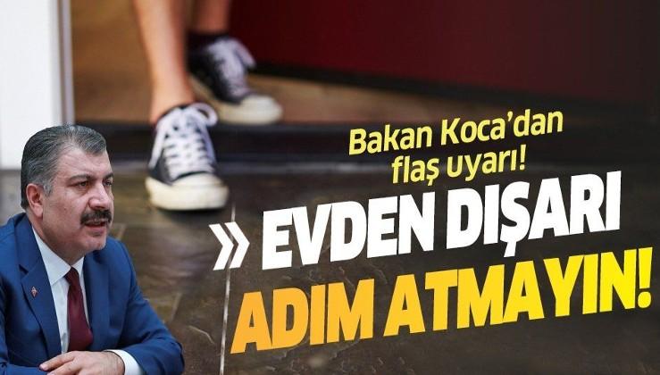 """Sağlık Bakanı Fahrettin Koca'dan flaş uyarı: """"Evden dışarı adım atmayın"""""""