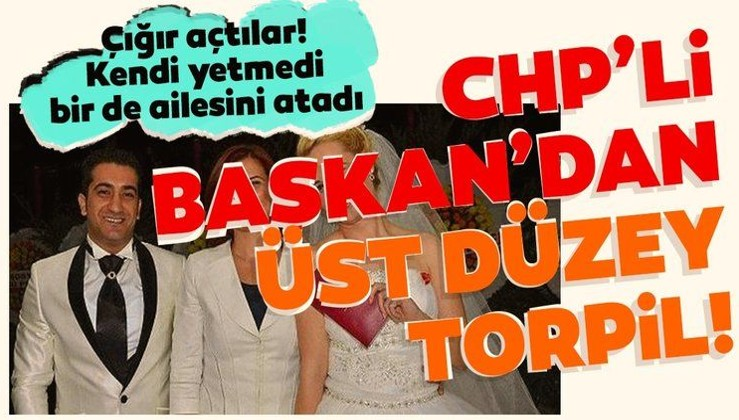 CHP'li Başkanı Özlem Çerçioğlu'ndan üst düzey torpil!