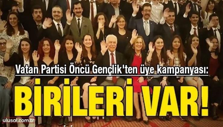 Vatan Partisi Öncü Gençlik'ten üye kampanyası: Birileri var!