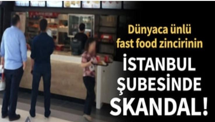 Son dakika... Dünyaca ünlü fast food zincirinin İstanbul şubesinde skandal!