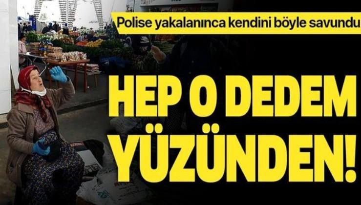 Antalya'da sokağa çıkma yasağına uymadığı için polis ekiplerine yakalanan kadın: Dedem beni büyük yazdırmış!.