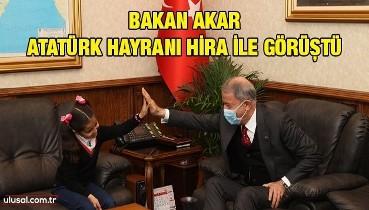 Bakan Akar, Atatürk hayranı Hira ile görüştü