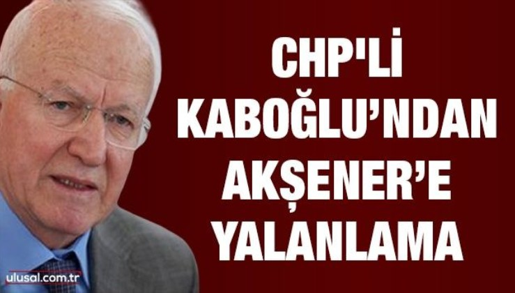 CHP'li Kaboğlu'ndan Akşener'e yalanlama