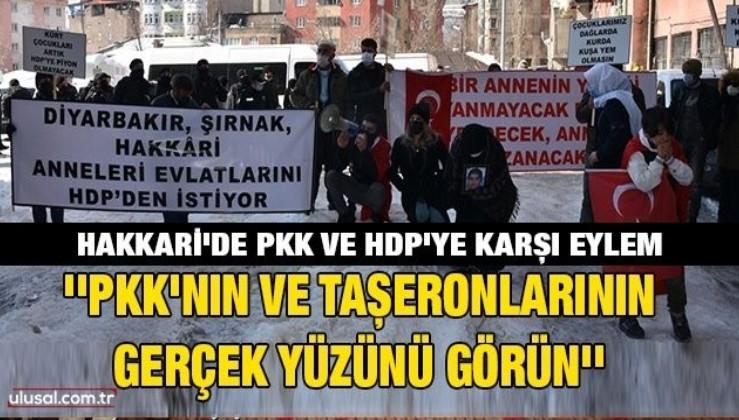 Hakkari'de PKK ve HDP'ye karşı eylem: ''PKK'nın ve taşeronlarının gerçek yüzünü görün''