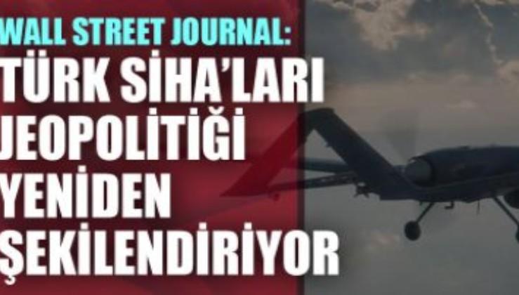 Wall Street Journal: Türk SİHA'ları çatışma bölgelerini ve jeopolitiği yeniden şekillendiriyor