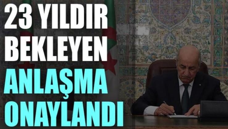 Cezayir Cumhurbaşkanı Tebbun, Türkiye ile imzalanan 23 yıldır bekleyen anlaşmayı onayladı