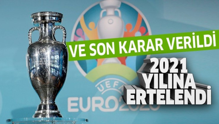 Son dakika haberi.... EURO 2020 koronavirüs nedeniyle 2021'e ertelendi