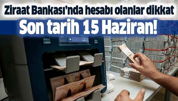 Son dakika: Ziraat Bankası'nda hesabı olanlar dikkat! Son başvuru tarihi 15 Haziran!