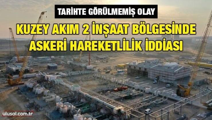 Kuzey Akım 2 inşaat bölgesinde askeri hareketlilik iddiası