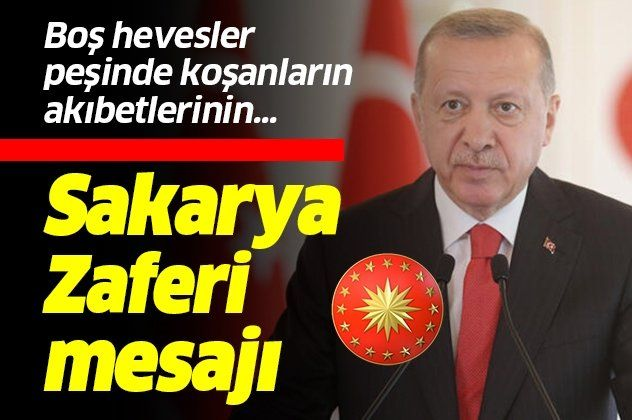 """Sakarya Zaferi mesajı: """"Gazi Mustafa Kemal'in önderliğinde..."""""""