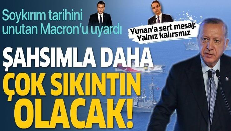 Erdoğan: Sayın Macron senin şahsımla daha çok sıkıntın olacak!