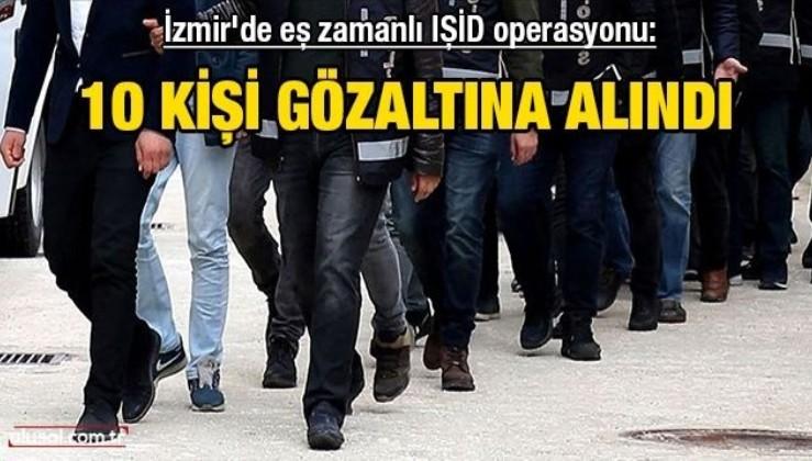 İzmir'de eş zamanlı IŞİD operasyonu: 10 gözaltı