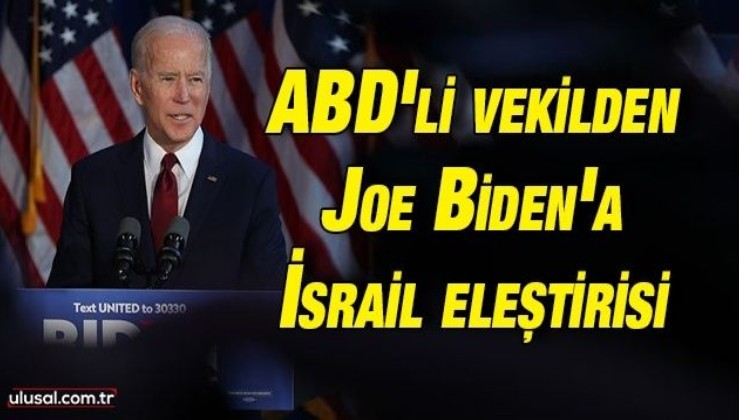 ABD'li vekilden Joe Biden'a ''İsrail işgalinin tarafını tutma'' eleştirisi