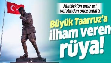 Atatürk'ün emir eri vefatından önce anlattı! Büyük Taarruz'a ilham veren rüya