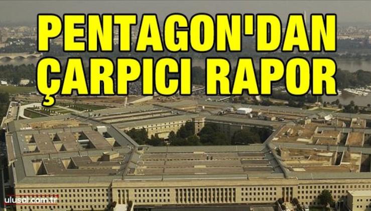 Pentagon'dan çarpıcı rapor