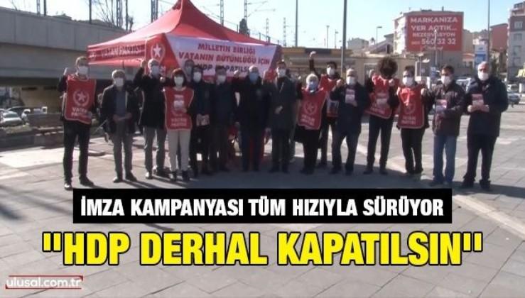 İmza kampanyası tüm hızıyla sürüyor: ''HDP derhal kapatılsın''