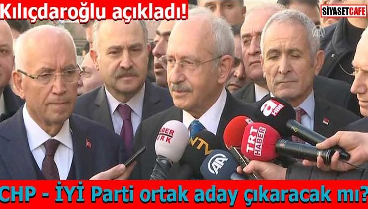 Kılıçdaroğlu açıkladı! CHP - İYİ Parti ortak aday çıkaracak mı?