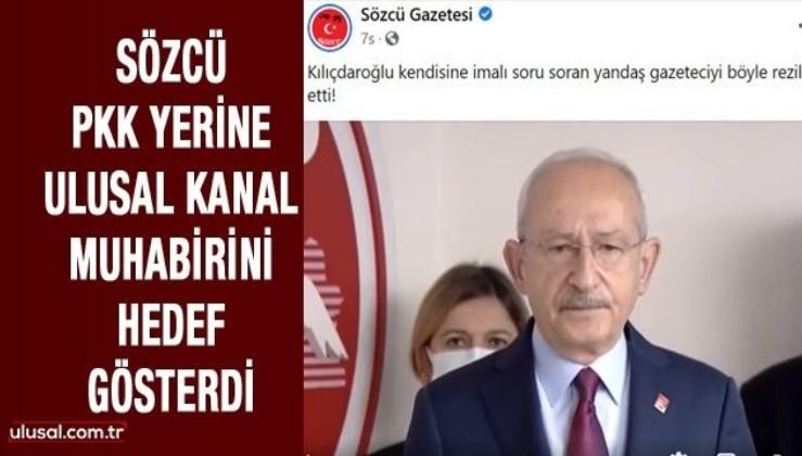 Sözcü PKK yerine Ulusal Kanal muhabirini hedef gösterdi