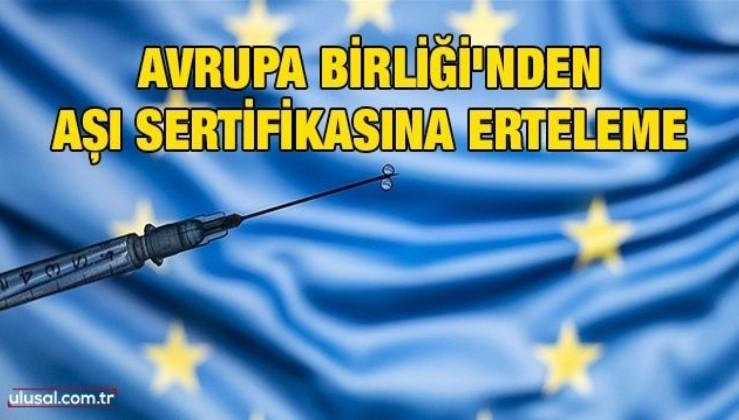 Avrupa Birliği'nden aşı sertifikasına erteleme