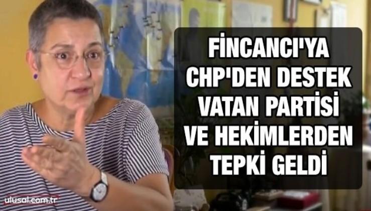 Fincancı'ya CHP'den destek, Vatan Partisi ve hekimlerden tepki geldi
