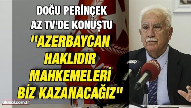 Doğu Perinçek Az TV'de konuştu: ''Azerbaycan haklıdır, mahkemeleri biz kazanacağız''